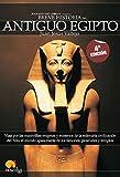 Breve Historia Del Antiguo Egipto: Viaje por las maravillas, enigmas y misterios de la milenaria civilización del Nilo, el mundo apasionante de los ... y templos sagrados surgidos del desierto