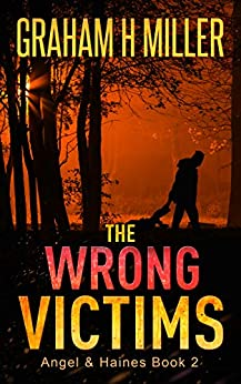 The Wrong Victims: An intriguing murder mystery with a strong female detective (Angel & Haines Book 2) by [Graham H Miller]
