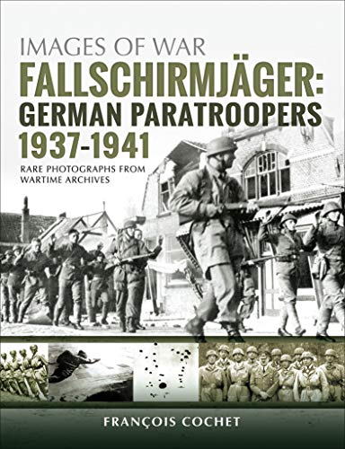 Fallschirmjäger: German Paratroopers, 1937–1941 (Images of War Book 19) (English Edition)