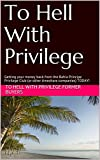 To Hell With Privilege: Getting your money back from the Bahia Principe Privilege Club (or other timeshare companies) TODAY! (English Edition)