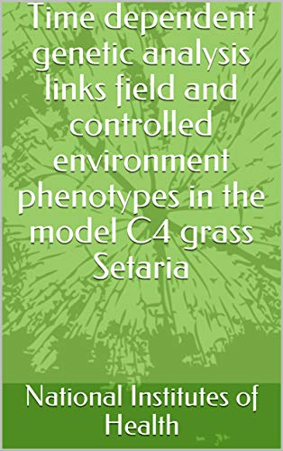 Time dependent genetic analysis links field and controlled environment phenotypes in the model C4 grass Setaria (English Edition)