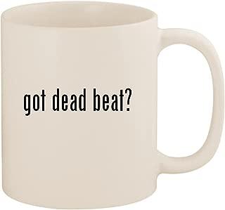 got dead beat? - 11oz Ceramic White Coffee Mug Cup, White