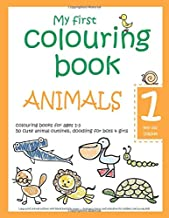 My first colouring book: ANIMALS — 1 year old children — colouring books for ages 1-3 — 50 cute animal outlines, doodling for boys & girls: Large ... and relaxation for toddlers and young kids