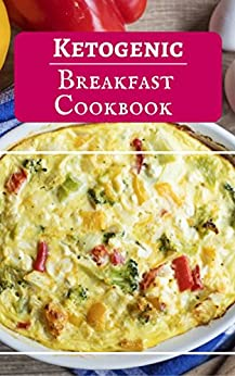 Ketogenic Breakfast Cookbook: Delicious Ketogenic Breakfast Recipes For Burning Fat (Low Carb High Fat Cookbook Book 1) by [Jen Walker]