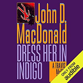 Dress Her in Indigo     A Travis McGee Novel, Book 11              By:                                                                                                                                 John D. MacDonald                               Narrated by:                                                                                                                                 Robert Petkoff                      Length: 8 hrs and 42 mins     237 ratings     Overall 4.5
