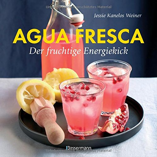 Agua fresca - der fruchtige Energiekick: Erfrischende Drinks aus der Karibik. Alkoholfrei, raffiniert gewürzt, leicht gesüßt