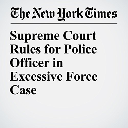 Supreme Court Rules for Police Officer in Excessive Force Case copertina