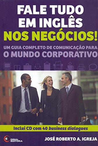 Fale tudo em inglês nos negócios!: Um Guia Completo de Comunicação Para o Mundo Corporativo