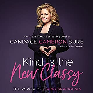 Kind Is the New Classy                   By:                                                                                                                                 Candace Cameron Bure                               Narrated by:                                                                                                                                 Candace Cameron Bure                      Length: 5 hrs and 32 mins     967 ratings     Overall 4.8