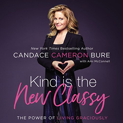 Kind Is the New Classy                   By:                                                                                                                                 Candace Cameron Bure                               Narrated by:                                                                                                                                 Candace Cameron Bure                      Length: 5 hrs and 32 mins     960 ratings     Overall 4.8