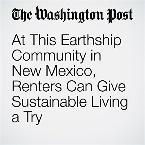 At This Earthship Community in New Mexico, Renters Can Give Sustainable Living a Try audiobook cover art