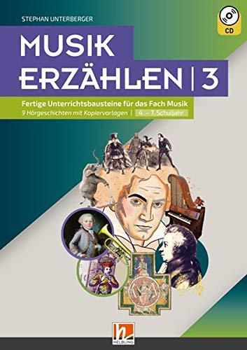Musik erzählen 3: Fertige Unterrichtsbausteine für das Fach Musik 9 Hörgeschichten mit Kopiervorlagen I 4.-7. Schuljahr