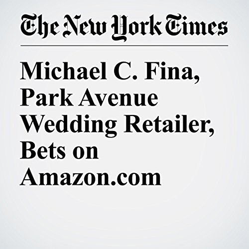 Michael C. Fina, Park Avenue Wedding Retailer, Bets on Amazon.com cover art