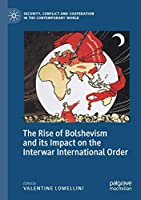 The Rise of Bolshevism and its Impact on the Interwar International Order (Security, Conflict and Cooperation in the Contemporary World)