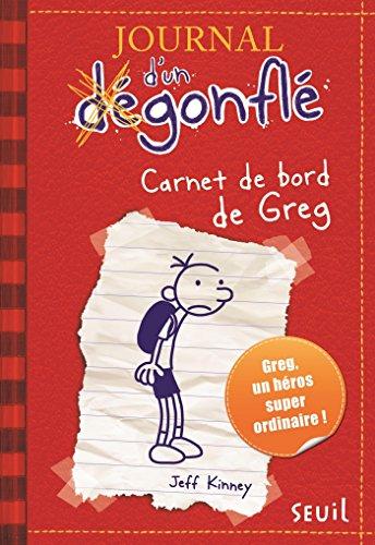 Carnet de bord de Greg Heffley. Journal d'un dégonflé, tome 1 (French Edition)