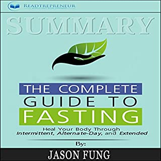 Summary: The Complete Guide to Fasting: Heal Your Body Through Intermittent, Alternate-Day, and Extended audiobook cover art