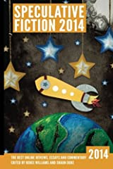Speculative Fiction 2014: The Year's Best Online Reviews, Essays and Commentary (Volume 3) Paperback