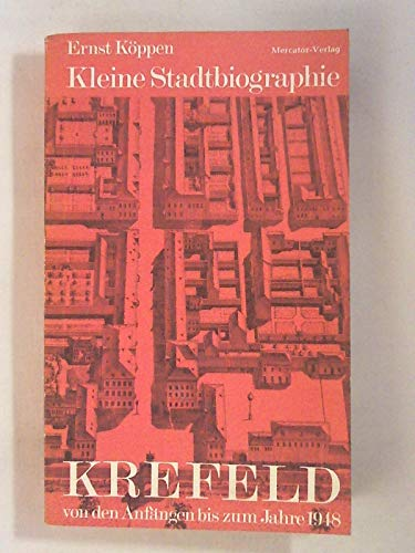 Kleine Stadtbiographie Krefeld von den Anfängen bis zum Jahre 1948.