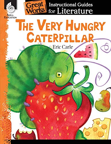 The Very Hungry Caterpillar: An Instructional Guide for Literature: An Instructional Guide for Literature