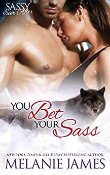 You Bet Your Sass: Sassy Ever After (Black Paw Wolves Book 3) by [Melanie James]