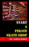 Start A Pirate Skate Shop: Make Money Selling Skateboards and More (English Edition)
