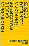 HISTOIRE DE LA GAUCHE FRANÇAISE DE LÉON BLOY A LÉON BLUM POÉSIES (Poèmes dédiés à...) (French Edition)