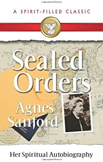 Sealed Orders: Agnes Sanford, Her Autobiography