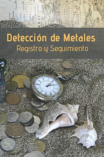 DETECCIÓN DE METALES: CUADERNO DE SEGUIMIENTO | Lleva un registro de todos los detalles: Lugar, Detector Empleado y Ajustes, Monedas y Objetos Encontrados, Valor...