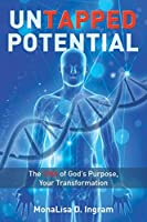 Untapped Potential: The DNA of God's Purpose, Your Transformation