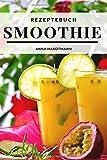 Smoothie Rezepte: Sammelband mit leckere Rezepte zum Entspannen, Entgiften und Entschlacken für mehr Vitalität und Lebensqualität [für Anfänger und Fortgeschrittene]
