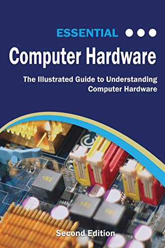 Compare Textbook Prices for Essential Computer Hardware Second Edition: The Illustrated Guide to Understanding Computer Hardware Computer Essentials  ISBN 9781911174929 by Wilson, Kevin