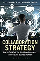 Collaboration Strategy: How to Get What You Want from Employees, Suppliers and Business Partners (Criminal Practice Series)