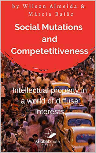 Social Mutations and Competitiveness: Intellectual property in a world of diffuse interests (English Edition)