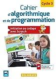 Cahier d'algorithmique et de programmation, cycle 3 (2017) Cahier élève