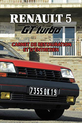 RENAULT 5 GT TURBO: CARNET DE RESTAURATION ET D'ENTRETIEN (French cars Maintenance...