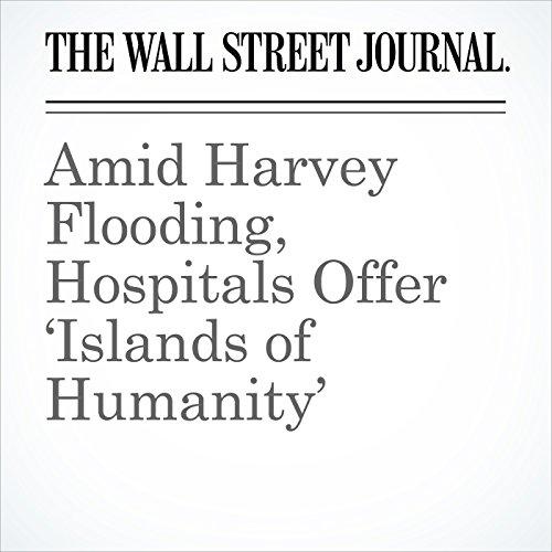 Amid Harvey Flooding, Hospitals Offer 'Islands of Humanity' copertina