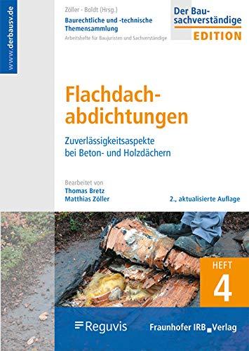 Baurechtliche und -technische Themensammlung. Heft 4: Flachdachabdichtungen. Zuverlässigkeitsaspekte bei Beton- und Holzdächern.