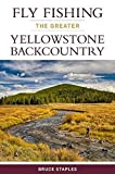 Fly Fishing the Greater Yellowstone Backcountry