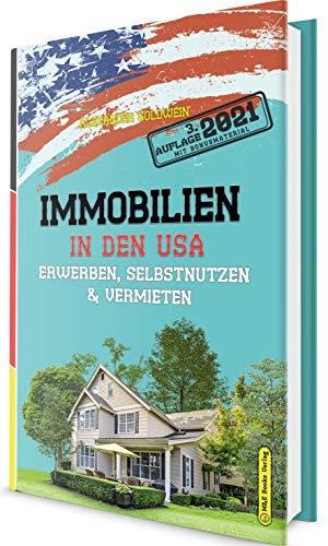 Immobilien in den USA: Erwerben, Selbstnutzen & Vermieten (3. Auflage 2021 mit Bonusmaterial)