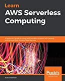 Learn AWS Serverless Computing: A beginner's guide to using AWS Lambda, Amazon API Gateway, and services from Amazon Web Services