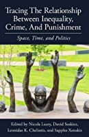 Tracing the Relationship Between Inequality, Crime and Punishment: Space, Time and Politics (Proceedings of the British Academy)