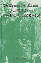 Decision in the Ukraine, Summer 1943: II. SS and III. Panzerkorps: Jr. George M. Nipe