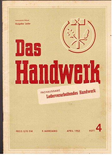 Das Handwerk. Fachausgabe : Lederverarbeitendes Handwerk. 7. Jahrgang, April 1953, Heft 4