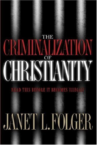 Image of The Criminalization of Christianity: Read This Book Before It Becomes Illegal!