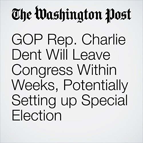 GOP Rep. Charlie Dent Will Leave Congress Within Weeks, Potentially Setting up Special Election copertina