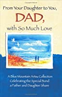 From Your Daughter To You, Dad, With So Much Love: A Blue Mountain Arts Collection Celebrating The Love A Father And Daughter Share