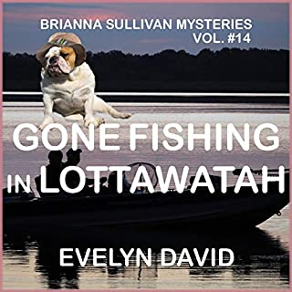 Gone Fishing in Lottawatah      Brianna Sullivan Mysteries, Book 14              By:                                                                                                                                 Evelyn David                               Narrated by:                                                                                                                                 Cindy Piller                      Length: 6 hrs and 50 mins     3 ratings     Overall 4.3