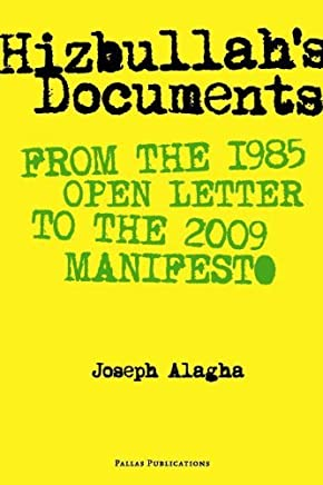 Hizbullahs Documents: From the 1985 Open Letter to the 2009 Manifesto by Joseph Alagha (2011-04-15)