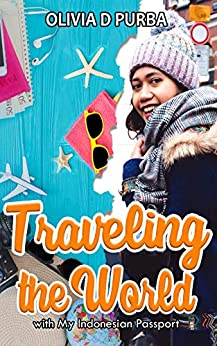 Traveling The World With My Indonesian Passport: A Travelouge of a Female Indonesian Travel to 5 Continents Through Education by [Olivia D Purba]