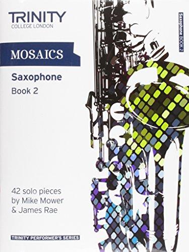 Mosaics Saxophone Book 2: Saxophone Teaching Material (Trinity Performers Series)